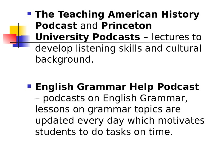 The Teaching American History Podcast and Princeton University Podcasts – lectures to develop listening