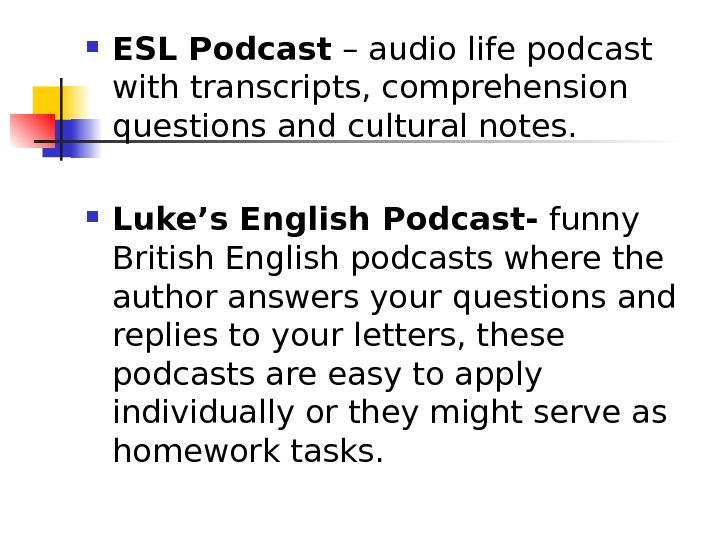 ESL Podcast – audio life podcast with transcripts, comprehension questions and cultural notes.