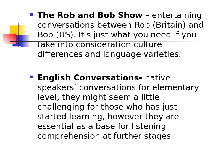 The Rob and Bob Show – entertaining conversations between Rob (Britain) and Bob (US).