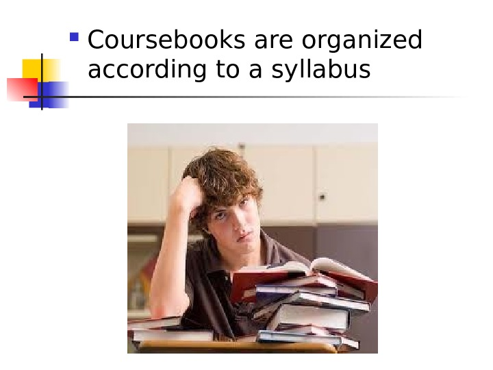 Coursebooks are organized according to a syllabus