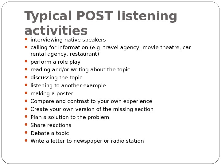 Typical POST listening activities interviewing native speakers calling for information (e. g. travel agency, movie theatre,