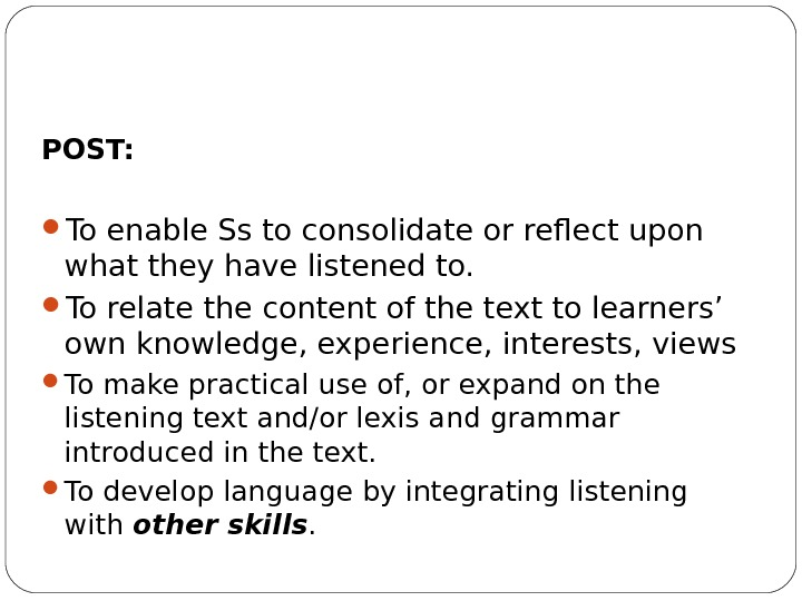 POST:  To enable Ss to consolidate or reflect upon what they have listened to.