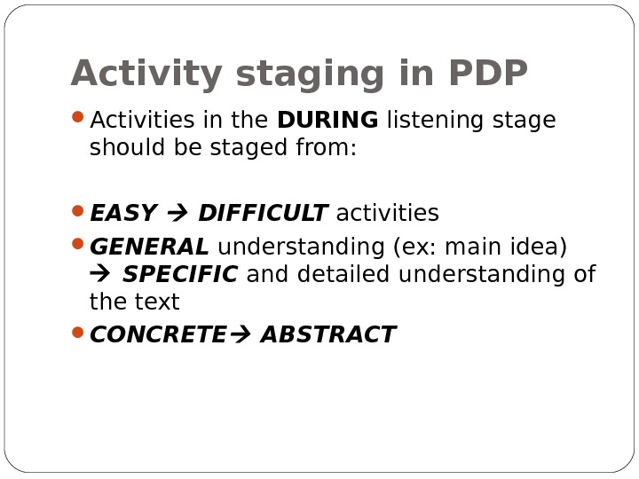 Activity staging in PDP Activities in the DURING listening stage should be staged from:  EASY