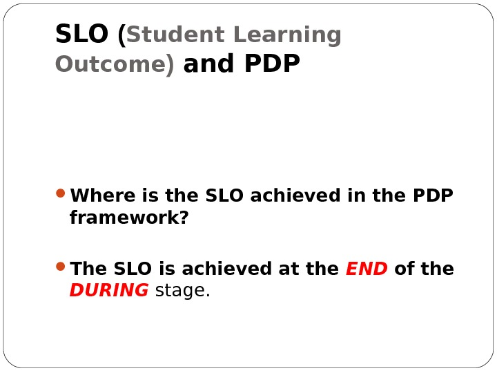 SLO ( Student Learning Outcome ) and PDP Where is the SLO achieved in the PDP