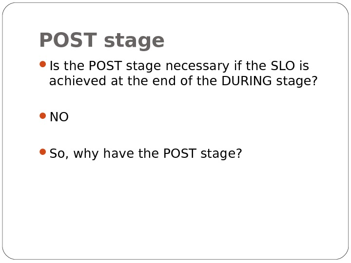 POST stage Is the POST stage necessary if the SLO is achieved at the end of
