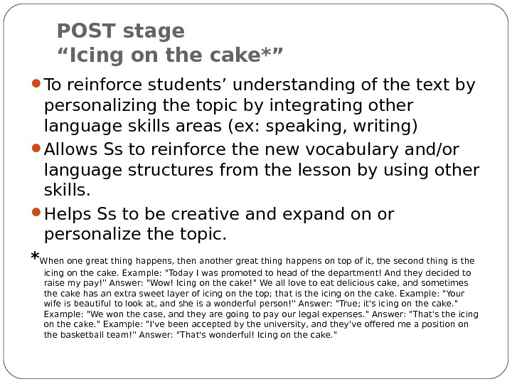 "POST stage ""Icing on the cake*"" To reinforce students' understanding of the text by personalizing the"