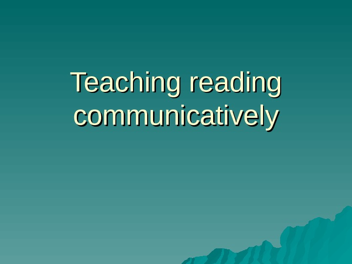 Teaching reading communicatively