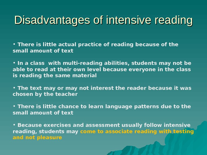 Disadvantages of intensive reading •  There is little actual practice of reading because of the