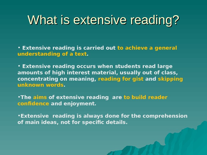 What is extensive reading?  •  Extensive reading is carried out to achieve a general