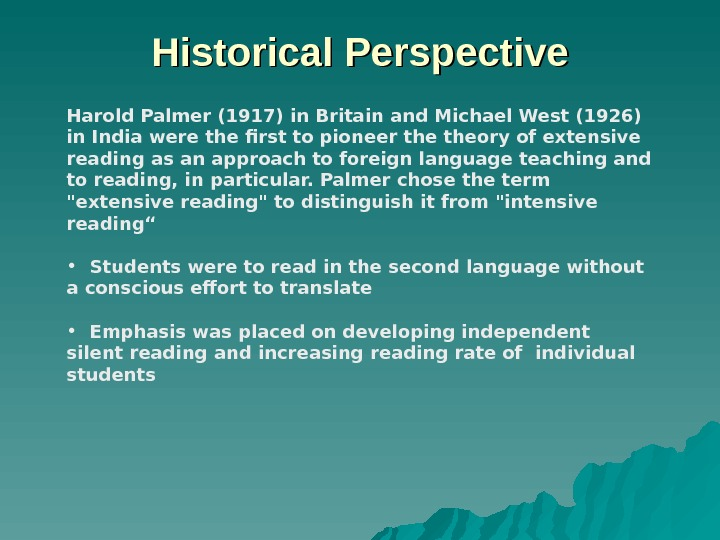 Historical Perspective Harold Palmer (1917) in Britain and Michael West (1926) in India were the first