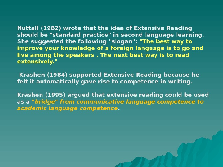 Nuttall (1982) wrote that the idea of Extensive Reading should be standard practice in second language