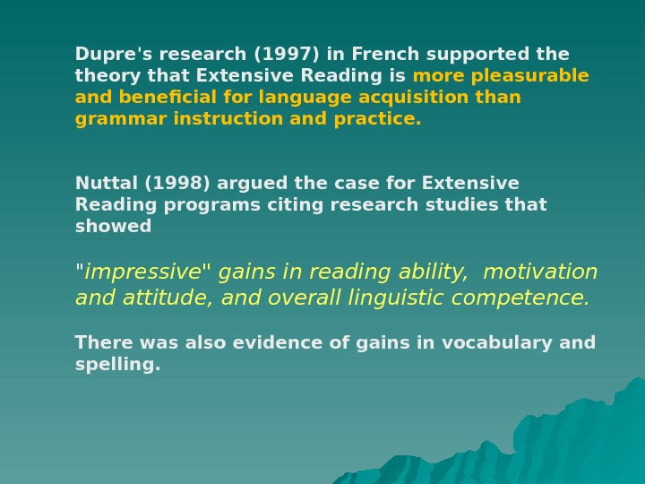 Dupre's research (1997) in French supported theory that Extensive Reading is more pleasurable and beneficial for