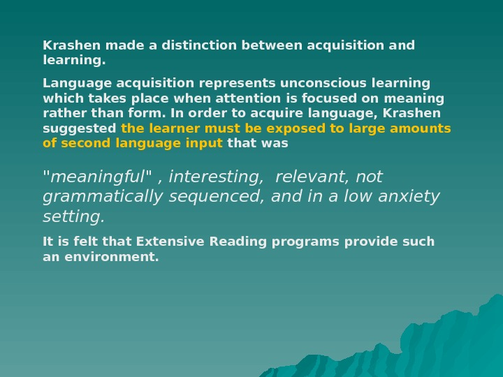 Krashen made a distinction between acquisition and learning.  Language acquisition represents unconscious learning which takes
