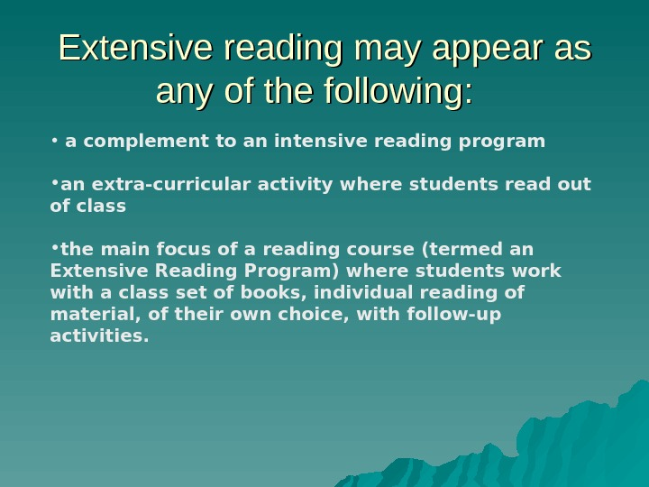Extensive reading may appear as any of the following: •  a complement to an intensive