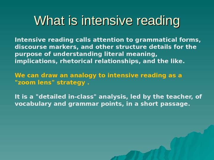 What is intensive reading Intensive reading calls attention to grammatical forms,  discourse markers, and other