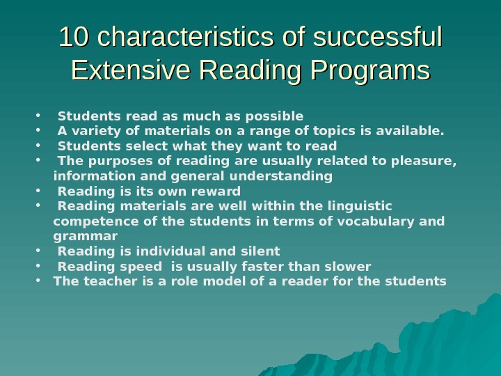 10 characteristics of successful Extensive Reading Programs •  Students read as much as possible •