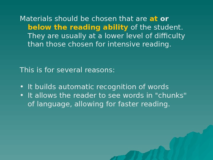 Materials should be chosen that are at or  below the reading ability  of the