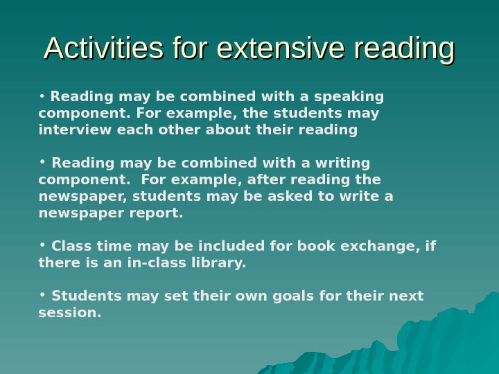 Activities for extensive reading •  Reading may be combined with a speaking component. For example,