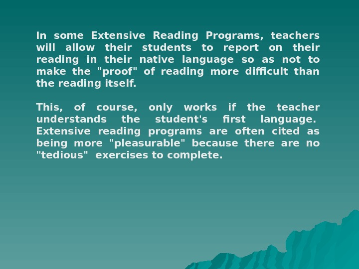 In some Extensive Reading Programs,  teachers will allow their students to report on their reading