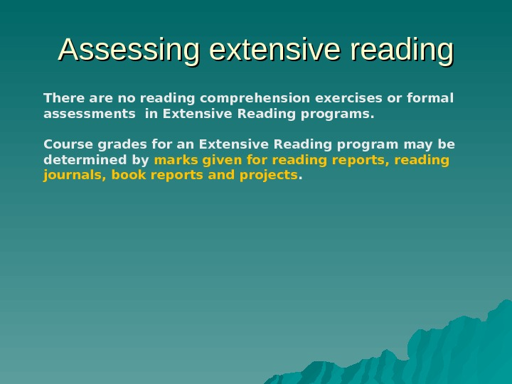 Assessing extensive reading There are no reading comprehension exercises or formal assessments in Extensive Reading programs.