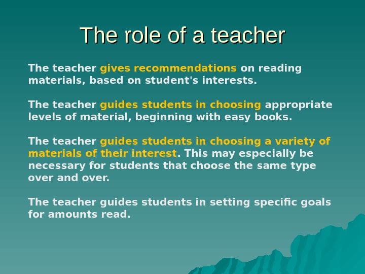 The role of a teacher The teacher gives recommendations on reading materials, based on student's interests.