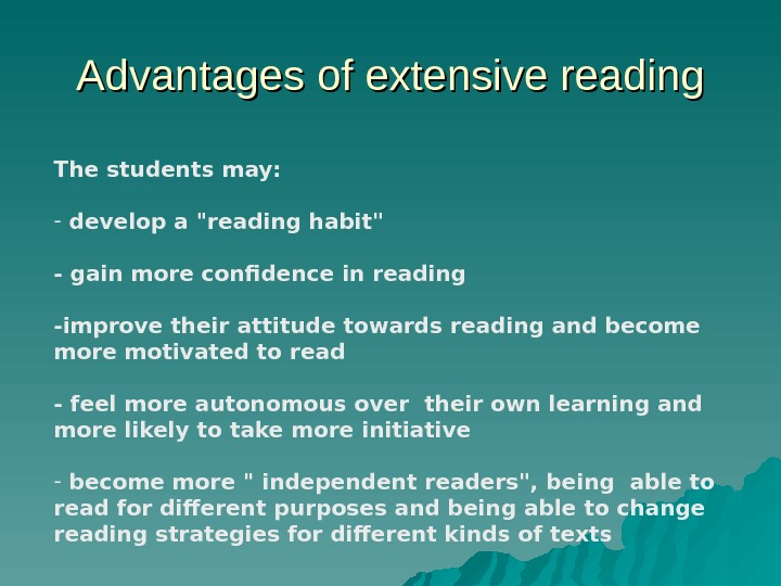 Advantages of extensive reading The students may:  -  develop a reading habit - gain