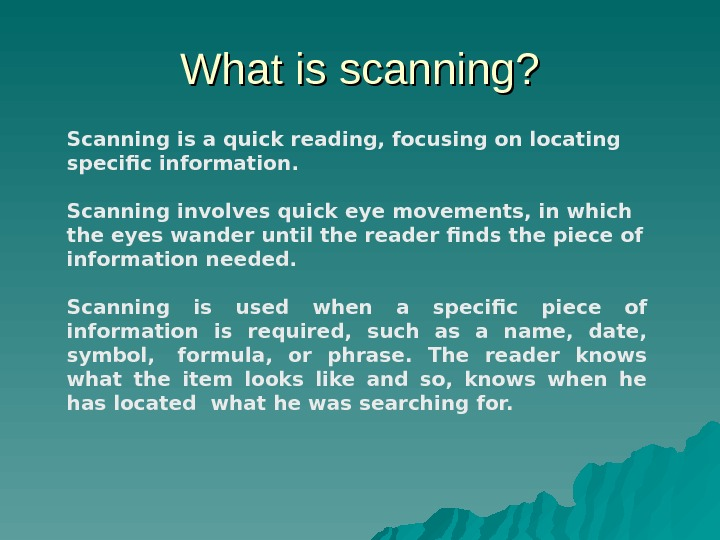 What is scanning? Scanning is a quick reading, focusing on locating specific information.  Scanning involves