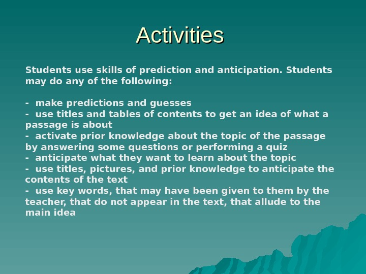 Activities Students use skills of prediction and anticipation. Students may do any of the following: