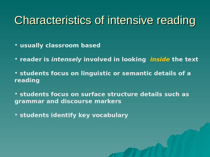 Characteristics of intensive reading •  usually classroom based  •  reader is intensely involved