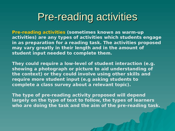 Pre-reading activities (sometimes known as warm-up activities) are any types of activities  which students engage