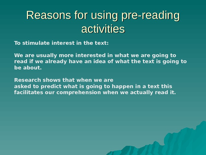 Reasons for using pre-reading activities To stimulate interest in the text: We are usually more interested