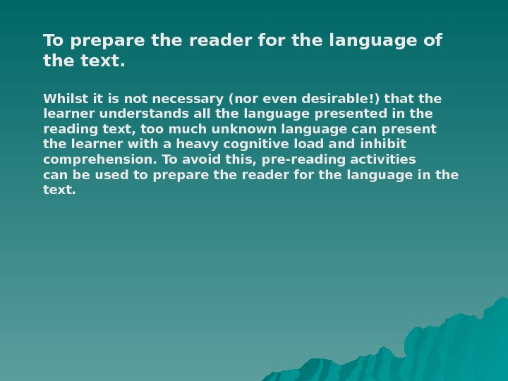 To prepare the reader for the language of the text. Whilst it is not necessary (nor