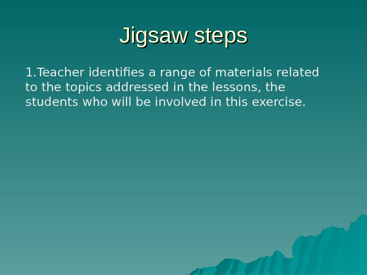 Jigsaw steps 1. Teacher identifies a range of materials related to the topics addressed in the