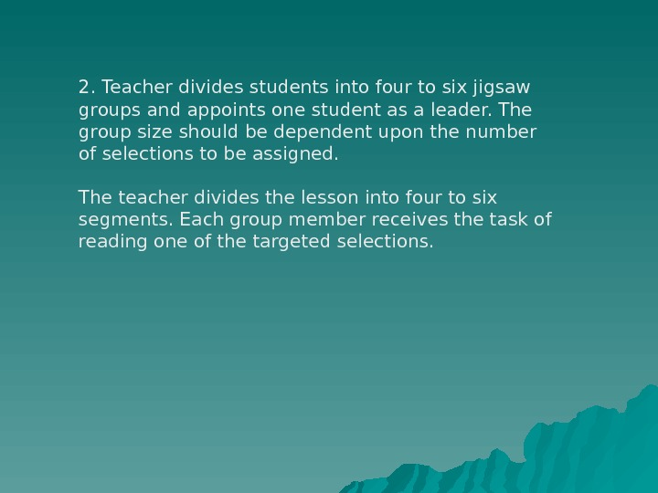 2. Teacher divides students into four to six jigsaw groups and appoints one student as a