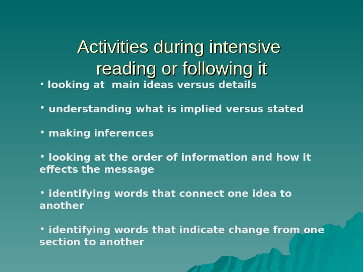 Activities during intensive reading or following it •  looking at main ideas versus details
