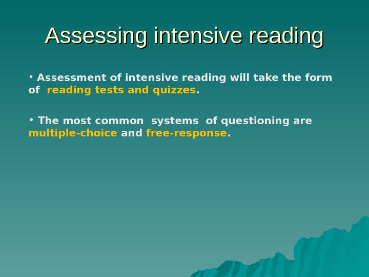 Assessing intensive reading •  Assessment of intensive readingwill take the form of reading tests and