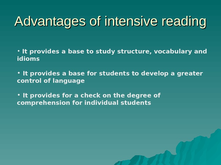 Advantages of intensive reading •  It provides a base to study structure, vocabulary and idioms