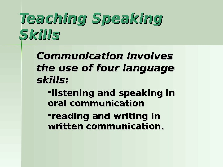 Teaching Speaking Skills Communication involves the use of four language skills: listening and speaking in oral