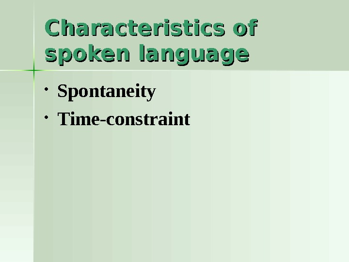 Characteristics of spoken language • Spontaneity • Time-constraint