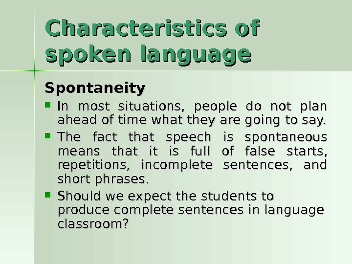 Characteristics of spoken language Spontaneity In most situations,  people do not plan ahead of time