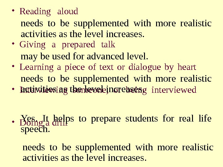 • Reading aloud  (needs to be supplemented with more realistic activities as the level