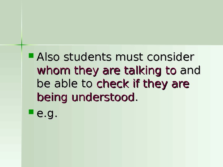 Also students must consider whom they are talking to and be able to check if