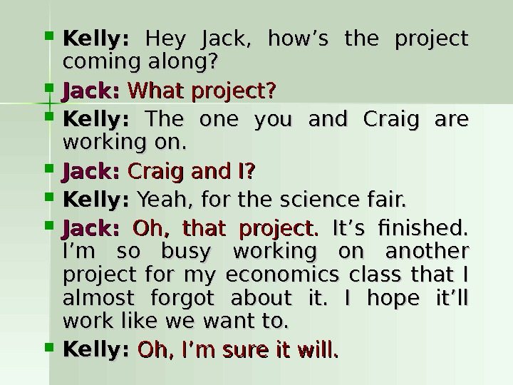 Kelly:  Hey Jack,  how's the project coming along?  Jack: What project?