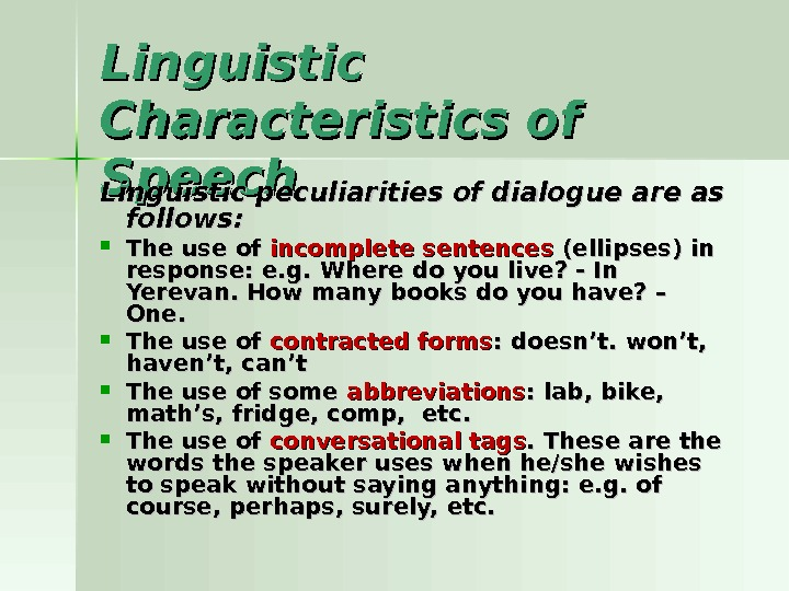 Linguistic Characteristics of Speech Linguistic peculiarities of dialogue are as follows:  The use of incomplete