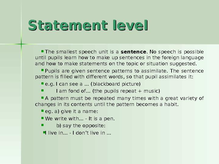 Statement level The smallest speech unit is a sentence.  No speech is possible until pupils