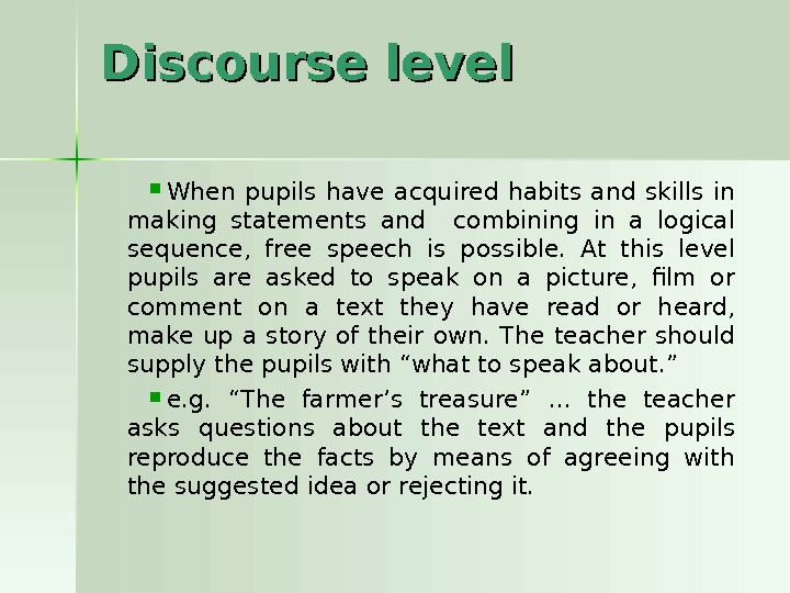 Discourse level When pupils have acquired habits and skills in making statements and  combining in