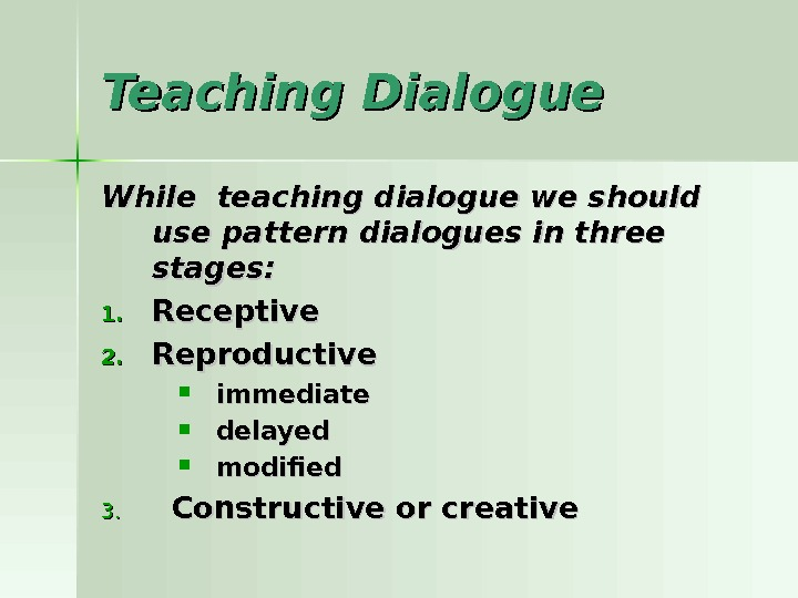 Teaching Dialogue While teaching dialogue we should use pattern dialogues in three stages: 1. 1. Receptive