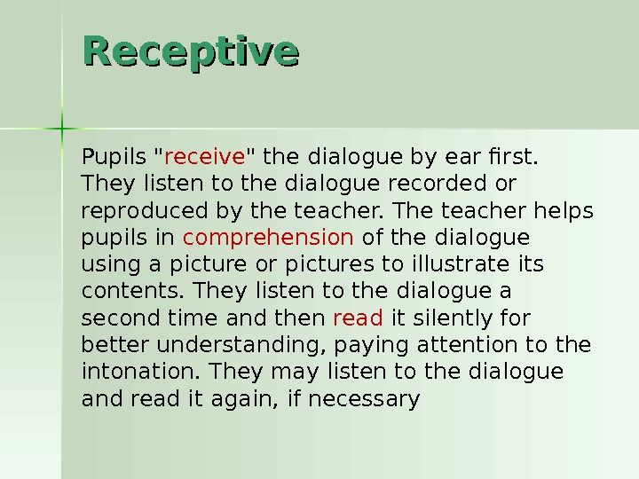 Receptive Pupils  receive  the dialogue by ear first.  They listen to the dialogue
