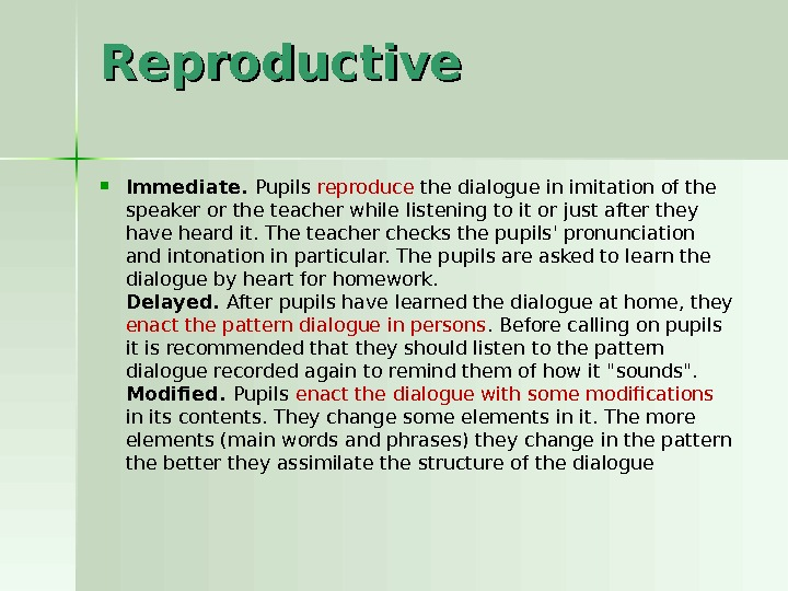 Reproductive Immediate.  Pupils reproduce the dialogue in imitation of the speaker or the teacher while