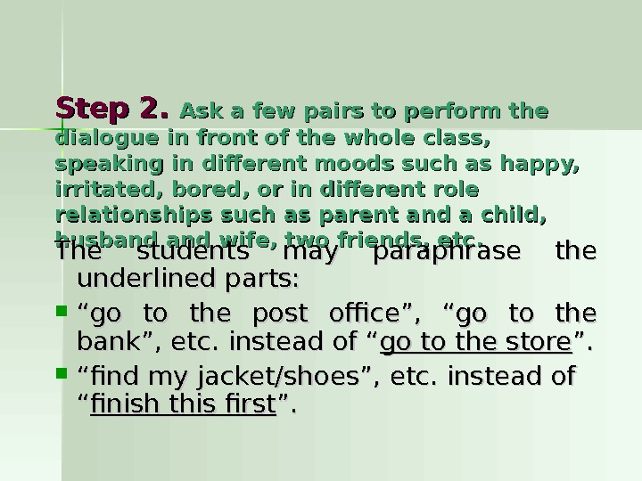 Step 2. Ask a few pairs to perform the dialogue in front of the whole class,